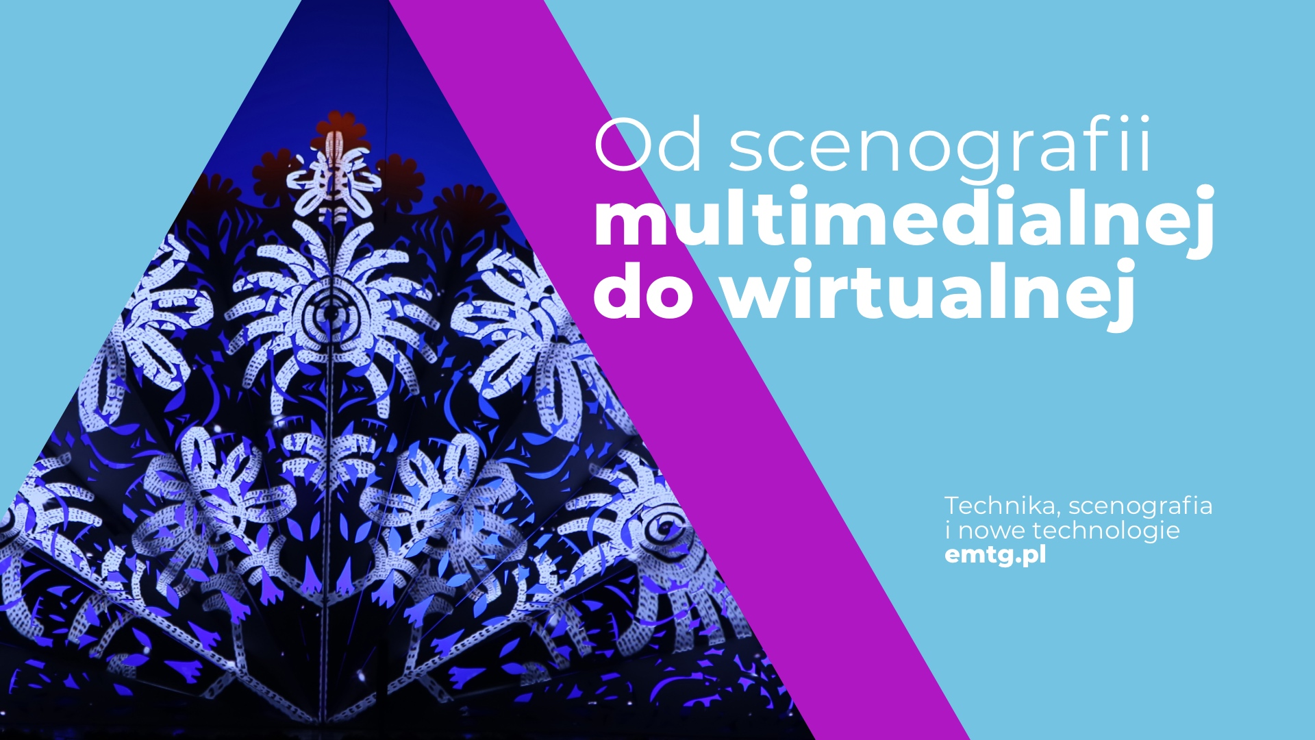 Od scenografii multimedialnej do wirtualnej, czyli jak używać techniki do budowania klimatu.