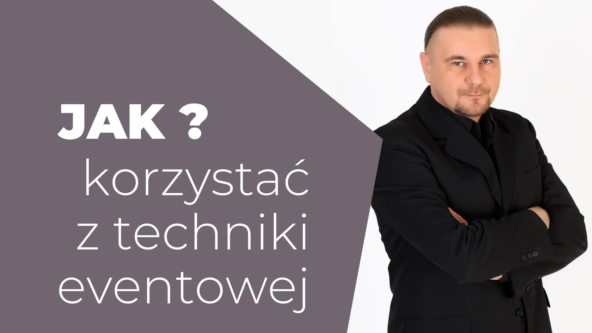 Jak korzystać z techniki eventowej Wojciech Kosiorek