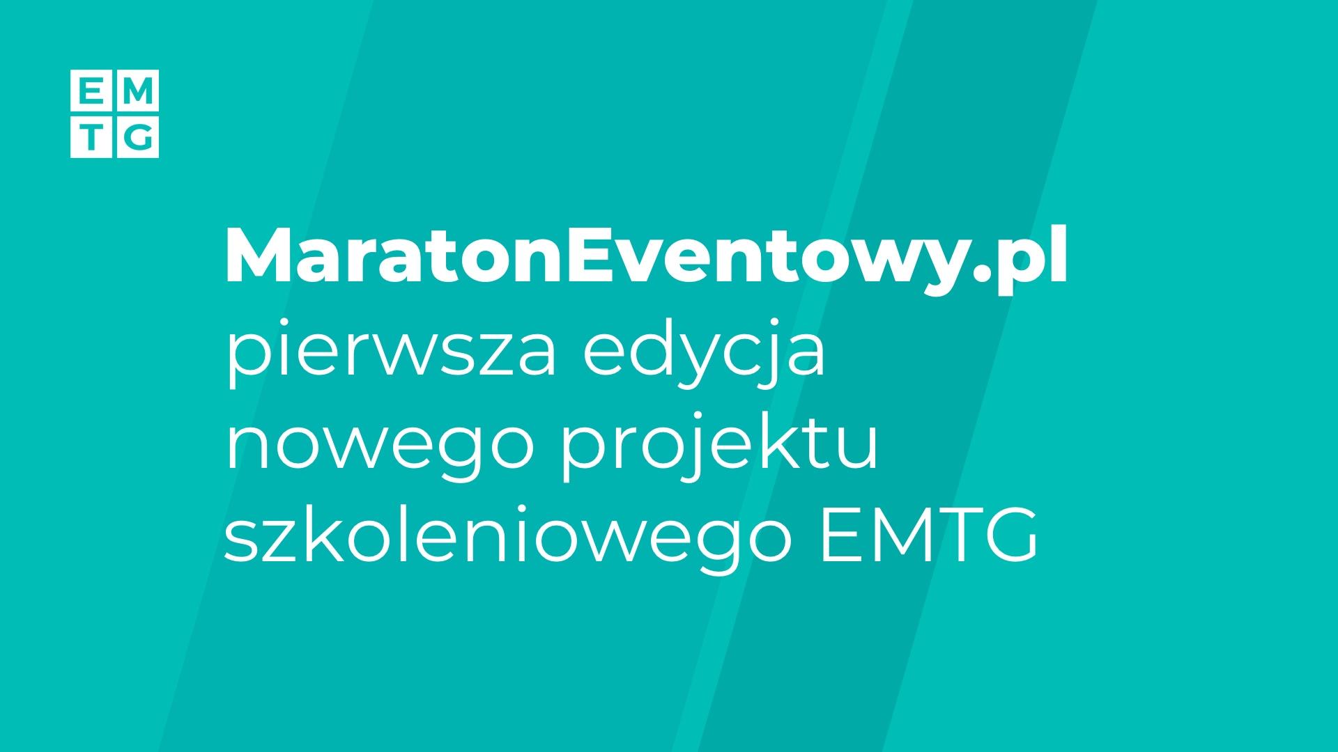 Nowy projekt szkoleniowy dla branży eventowej, turystycznej, hotelarskiej i marketingowej Maraton Eventowy EMTG