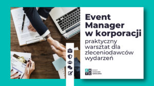 Szkolenie Event Manager w korporacji jak współpracować z agencją eventową EMTG