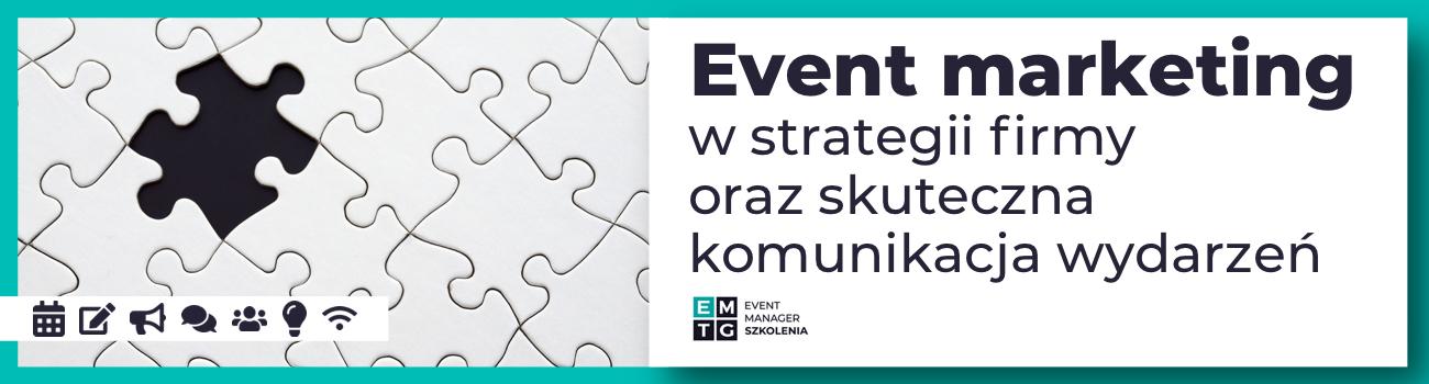 Szkolenie Event marketing w strategii firmy oraz skuteczna komunikacja wydarzeń - narzędzia do osiągnięcia sukcesu o szerokim zasięgu EMTG